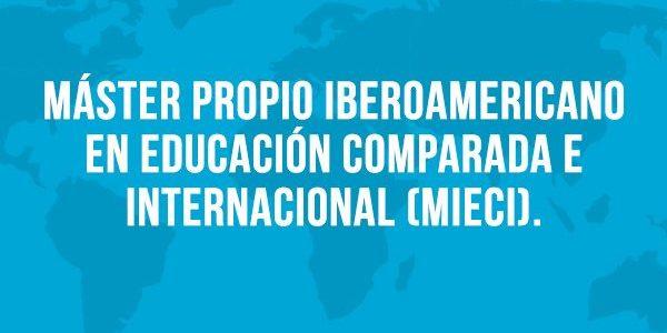 CONVOCATORIA ABIERTA: Máster Iberoamericano en Educación Comparada e Internacional (MIECI)