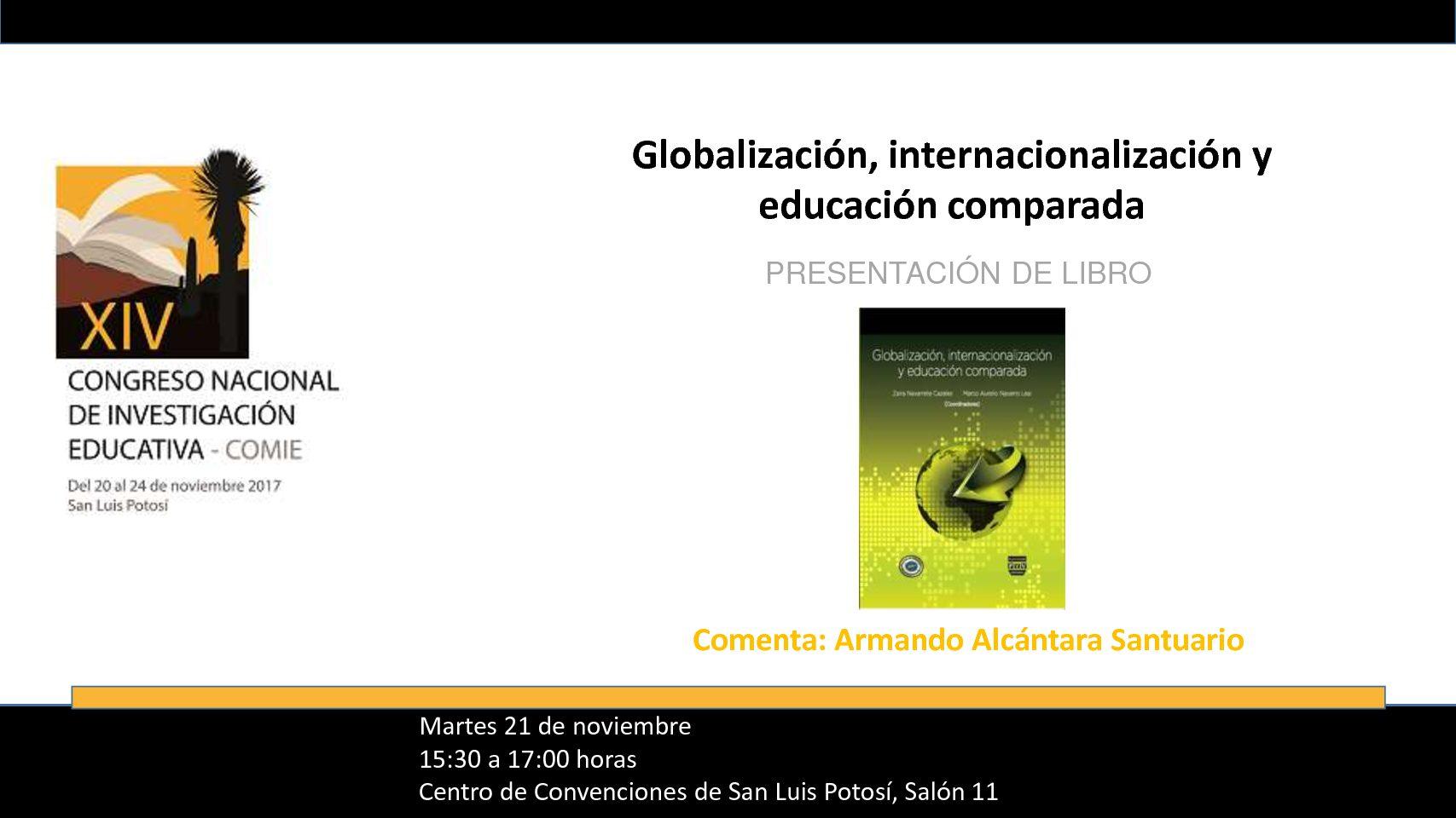 """Presentación del libro: """"Globalización, internacionalización y  educación comparada"""" en el XIV CNIE-COMIE. San Luis Potosí, 21 noviembre 2017."""